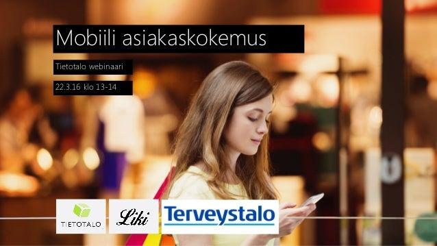 Tietotalo webinaari Mobiili asiakaskokemus 22.3.16 klo 13-14
