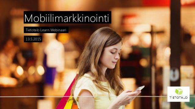 Tietotalo Learn Webinaari  Mobiilimarkkinointi 13.5.2015