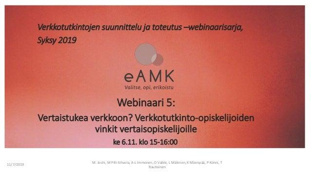 Verkkotutkintojen suunnittelu ja toteutus –webinaarisarja, Syksy 2019 11/7/2019 M. Joshi, M Pilli-Sihvola, A-L Immonen, O ...