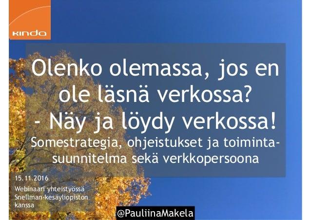 @PauliinaMakela Olenko olemassa, jos en ole läsnä verkossa? - Näy ja löydy verkossa! Somestrategia, ohjeistukset ja toimin...