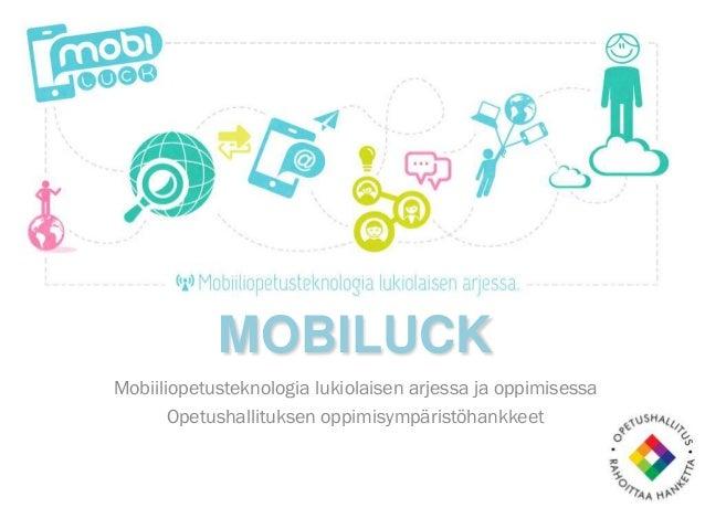 MOBILUCKMobiiliopetusteknologia lukiolaisen arjessa ja oppimisessa       Opetushallituksen oppimisympäristöhankkeet