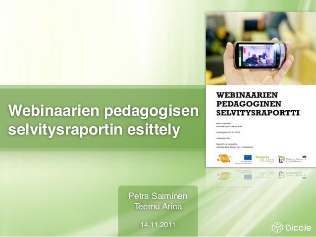 Webinaarien pedagogisen selvitysraportin esittely Petra Salminen Teemu Arina 14.11.2011