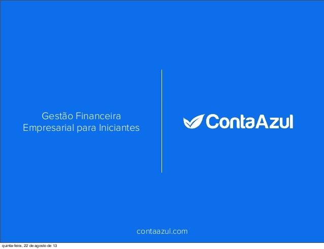contaazul.com Gestão Financeira Empresarial para Iniciantes quinta-feira, 22 de agosto de 13