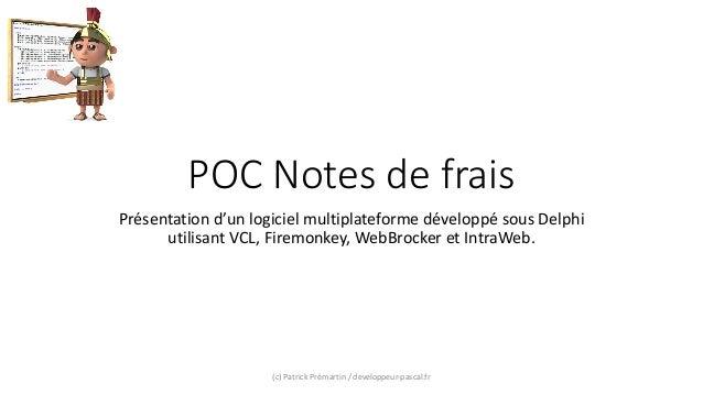 POC Notes de frais Présentation d'un logiciel multiplateforme développé sous Delphi utilisant VCL, Firemonkey, WebBrocker ...