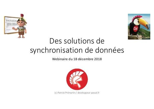 Des solutions de synchronisation de données Webinaire du 18 décembre 2018 (c) Patrick Prémartin / developpeur-pascal.fr