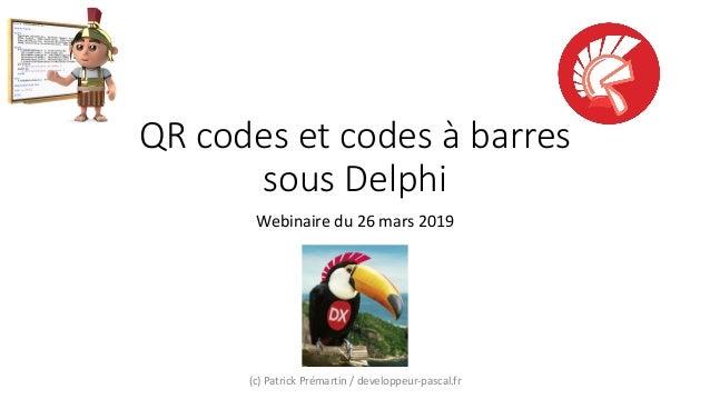QR codes et codes à barres sous Delphi Webinaire du 26 mars 2019 (c) Patrick Prémartin / developpeur-pascal.fr
