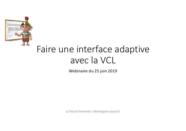 Faire une interface adaptive avec la VCL Webinaire du 25 juin 2019 (c) Patrick Prémartin / developpeur-pascal.fr