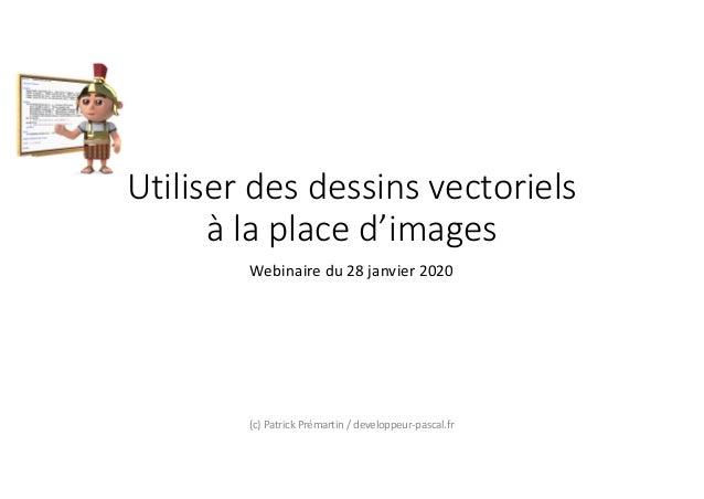 Utiliser des dessins vectoriels à la place d'images Webinaire du 28 janvier 2020 (c) Patrick Prémartin / developpeur-pasca...