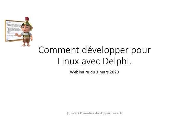 Comment développer pour Linux avec Delphi. Webinaire du 3 mars 2020 (c) Patrick Prémartin / developpeur-pascal.fr