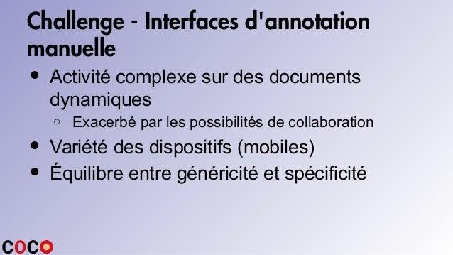 Challenge - Interfaces d'annotation manuelle • Activité complexe sur des documents dynamiques o Exacerbé par les possibili...