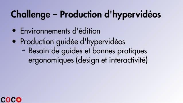 Challenge – Production d'hypervidéos • Environnements d'édition • Production guidée d'hypervidéos – Besoin de guides et bo...