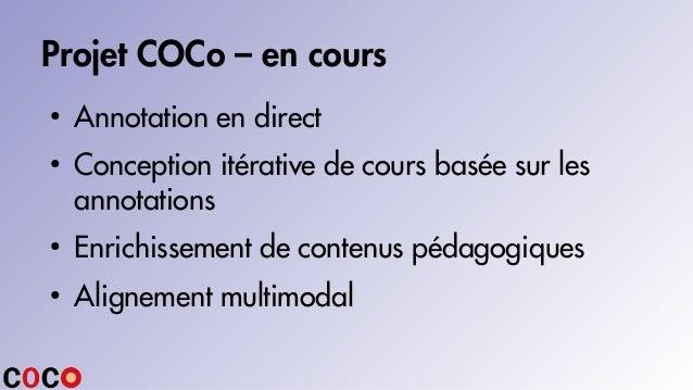 Projet COCo – en cours ● Annotation en direct ● Conception itérative de cours basée sur les annotations ● Enrichissement d...