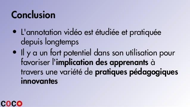 Conclusion • L'annotation vidéo est étudiée et pratiquée depuis longtemps • Il y a un fort potentiel dans son utilisation ...