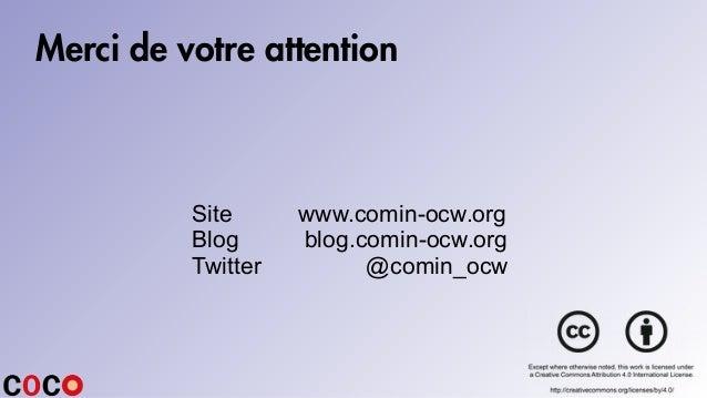 Merci de votre attention Site www.comin-ocw.org Blog blog.comin-ocw.org Twitter @comin_ocw