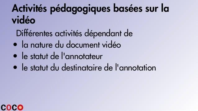 Activités pédagogiques basées sur la vidéo Différentes activités dépendant de • la nature du document vidéo • le statut de...