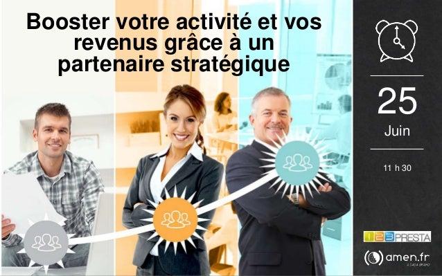 25 Juin 11 h 30 Booster votre activité et vos revenus grâce à un partenaire stratégique