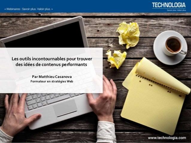 Les outils incontournables pour trouver des idées de contenus performants Par Matthieu Casanova Formateur en stratégiesWeb