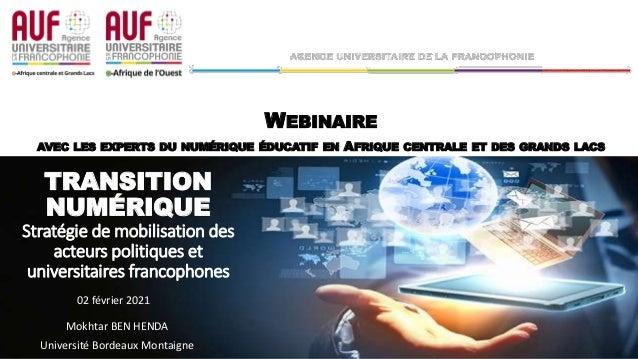 TRANSITION NUMÉRIQUE Stratégie de mobilisation des acteurs politiques et universitaires francophones Mokhtar BEN HENDA Uni...