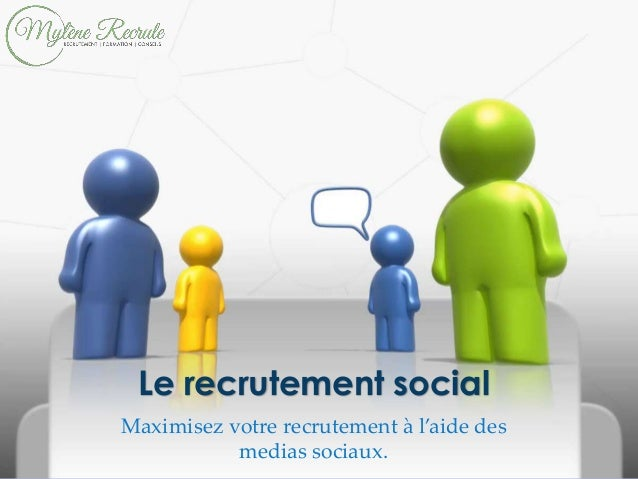 Maximisez votre recrutement à l'aide des medias sociaux. Le recrutement social