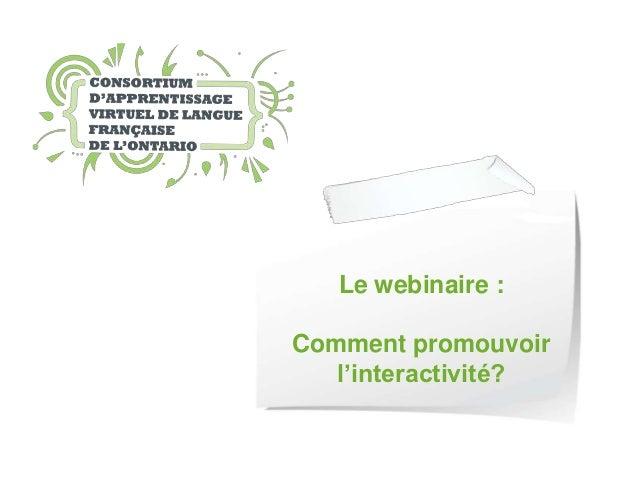 Le webinaire :Comment promouvoir   l'interactivité?