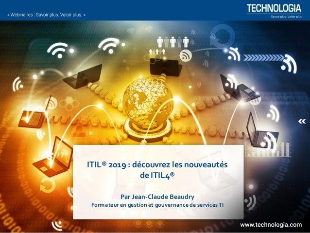 ITIL® 2019 : découvrez les nouveautés de ITIL4® Par Jean-Claude Beaudry Formateur en gestion et gouvernance de servicesTI