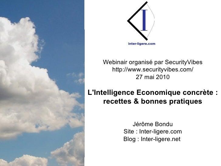 Webinair organisé par SecurityVibes http://www.securityvibes.com/ 27 mai 2010 L'Intelligence Economique concrète :  recett...