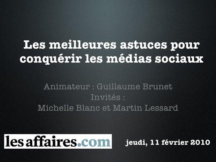 Les meilleures astuces pour conquérir les médias sociaux Animateur : Guillaume Brunet Invités : Michelle Blanc et Martin L...