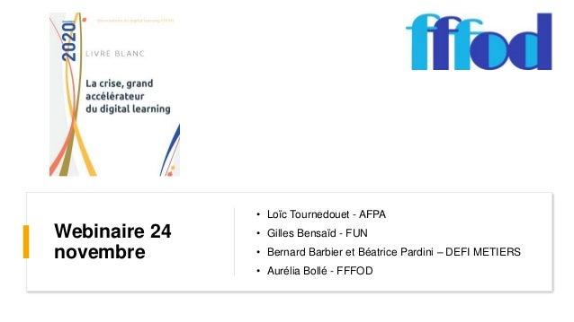Webinaire 24 novembre • Loïc Tournedouet - AFPA • Gilles Bensaïd - FUN • Bernard Barbier et Béatrice Pardini – DEFI METIER...
