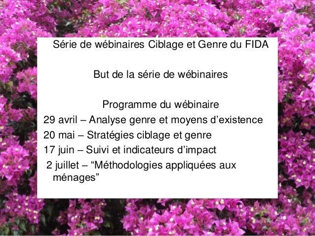 Série de wébinaires Ciblage et Genre du FIDA But de la série de wébinaires Programme du wébinaire 29 avril – Analyse genre...