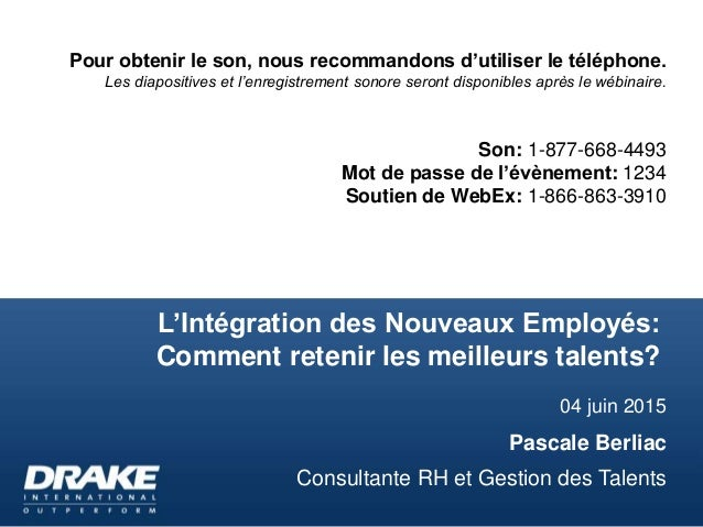 L'Intégration des Nouveaux Employés: Comment retenir les meilleurs talents? 04 juin 2015 Pascale Berliac Consultante RH et...