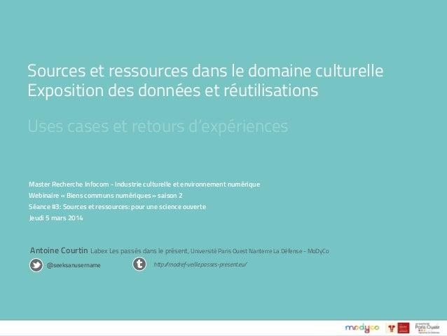 Sources et ressources dans le domaine culturelle Exposition des données et réutilisations Uses cases et retours d'expérien...