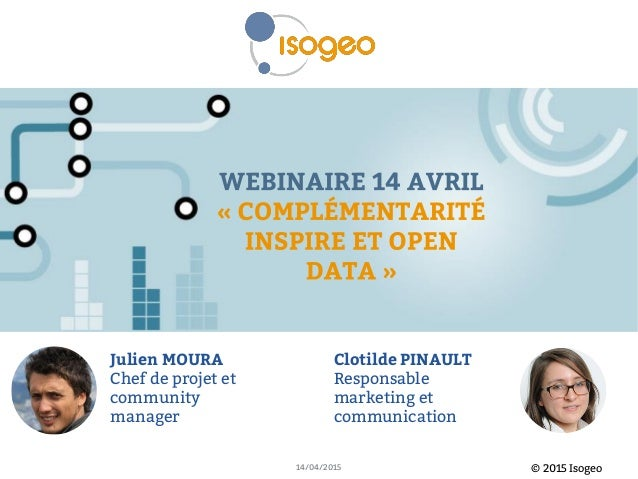 © 2015 Isogeo14/04/2015 Julien MOURA Chef de projet et community manager Clotilde PINAULT Responsable marketing et communi...