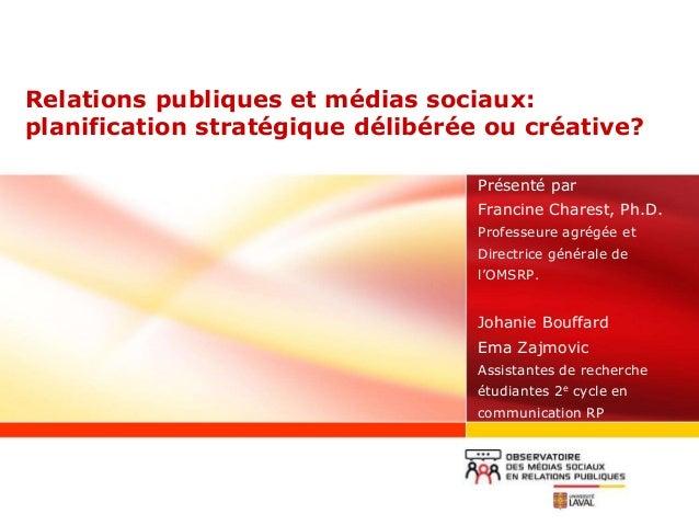 Relations publiques et médias sociaux: planification stratégique délibérée ou créative? Présenté par Francine Charest, Ph....