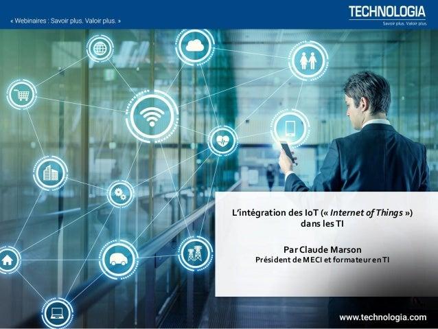 L'intégration des IoT (« Internet ofThings ») dans lesTI Par Claude Marson Président de MECI et formateur enTI