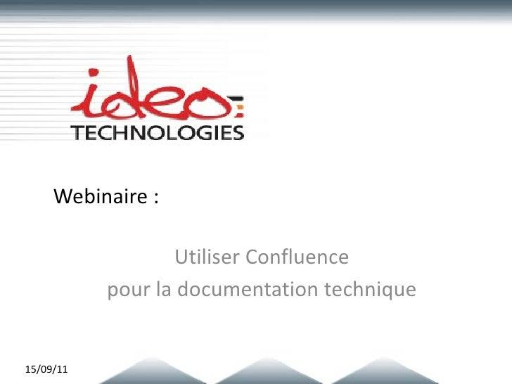 Webinaire :                  Utiliser Confluence           pour la documentation technique15/09/11