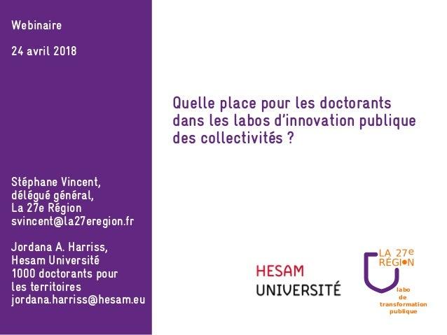 labo de transformation publique Webinaire 24 avril 2018 Stéphane Vincent, délégué général, La 27e Région svincent@la27ereg...