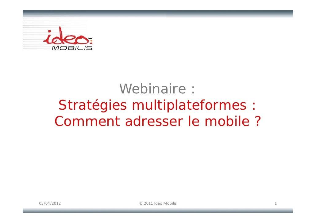 Webinaire               Webinai e :      Stratégies multiplateformes :            g         p      Comment adresser le mob...