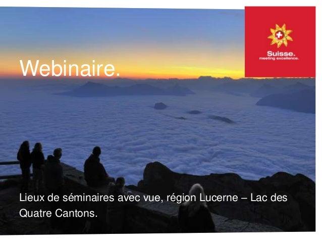 Lieux de séminaires avec vue, région Lucerne – Lac des Quatre Cantons. Webinaire.