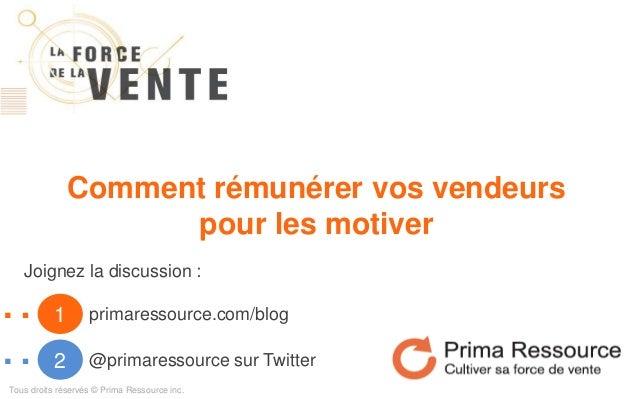 Comment rémunérer vos vendeurs pour les motiver 1… 2… primaressource.com/blog @primaressource sur Twitter Joignez la discu...