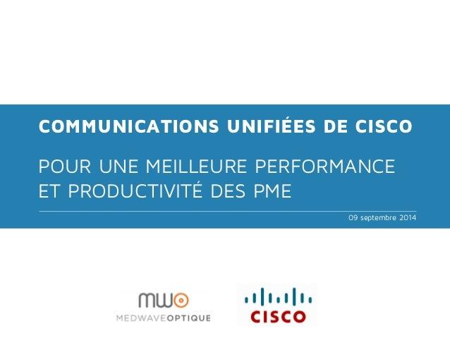 COMMUNICATIONS UNIFIÉES DE CISCO  09 septembre 2014  POUR UNE MEILLEURE PERFORMANCE ET PRODUCTIVITÉ DES PME