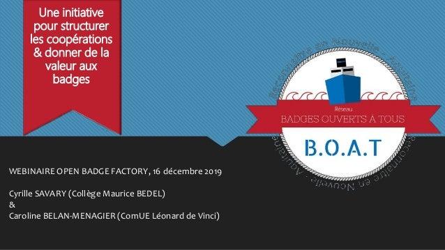 WEBINAIRE OPEN BADGE FACTORY, 16 décembre 2019 Cyrille SAVARY (Collège Maurice BEDEL) & Caroline BELAN-MENAGIER (ComUE Léo...