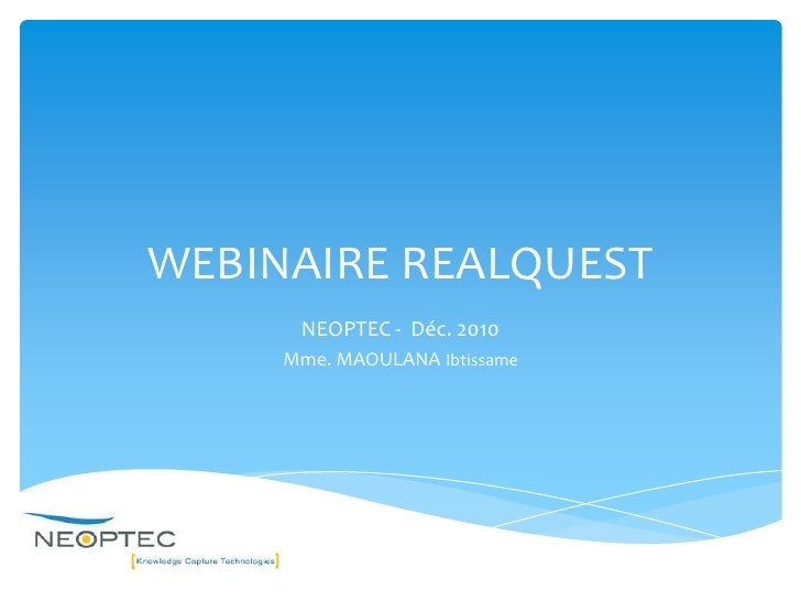 WEBINAIRE REALQUEST<br />NEOPTEC -  Déc. 2010<br />Mme. MAOULANA Ibtissame<br />