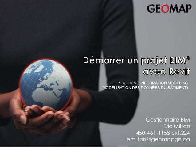 Bilan 2007– du 29 au 31 janvier 2008 Bilan 2007  Eric Rapp - Directeur GEOMAP Benelux  * BUILDING INFORMATION MODELING (MO...