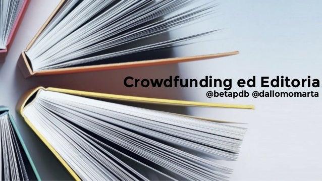 Crowdfunding ed Editoria @betapdb @dallomomarta
