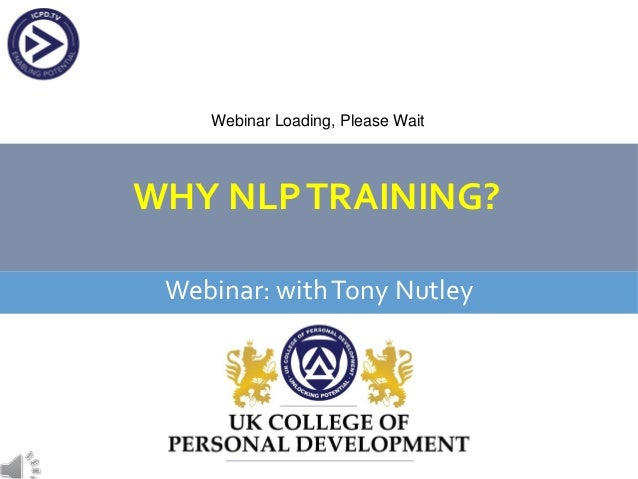 WHY NLPTRAINING? Webinar: withTony Nutley Webinar Loading, Please Wait