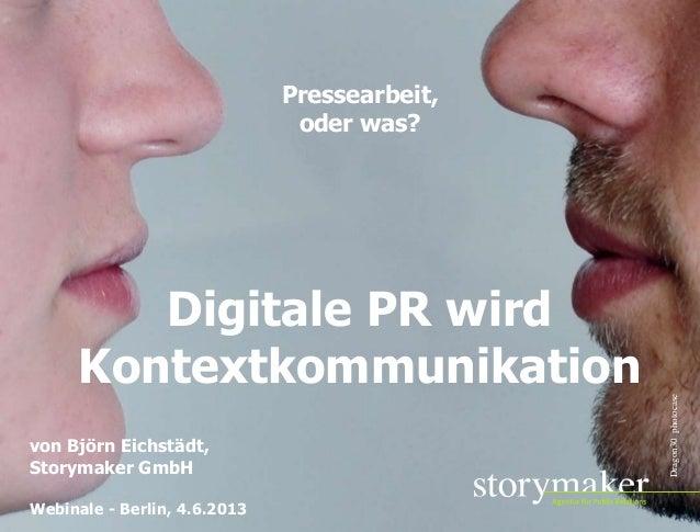 STORYMAKER GMBH TÜBINGENPressearbeit,oder was?Digitale PR wirdKontextkommunikationvon Björn Eichstädt,Storymaker GmbHWebin...
