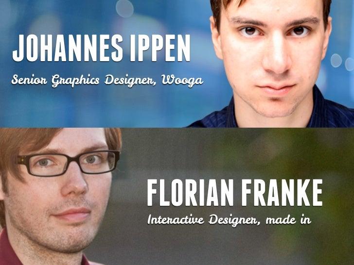 JOHANNES IPPENSenior Graphics Designer, Wooga                     FLORIAN FRANKE                      Interactive Designer...