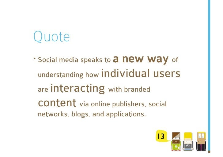 Quote ·Social media speaks to a new way of                 individual users  understanding how  are interacting with bran...