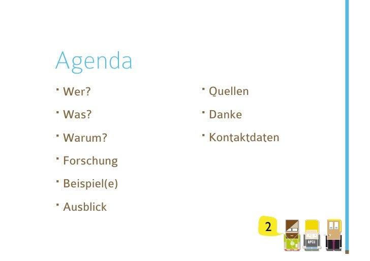Agenda ·Wer?          ·Quellen ·Was?          ·Danke ·Warum?        ·Kontaktdaten ·Forschung ·Beispiel(e) ·Ausbli...