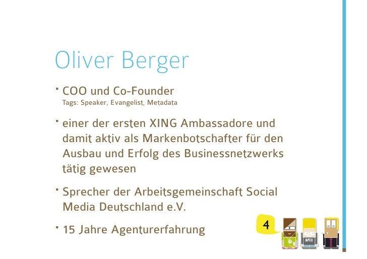Oliver Berger ·COO und Co-Founder  Tags: Speaker, Evangelist, Metadata  ·einer der ersten XING Ambassadore und  damit ak...